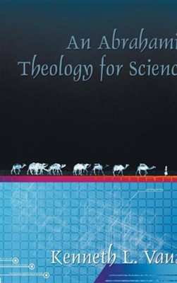 An Abrahamic Theology for Science  -     By: Kenneth L. Vaux
