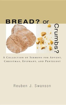 Bread? or Crumbs?  -     By: Reuben J. Swanson