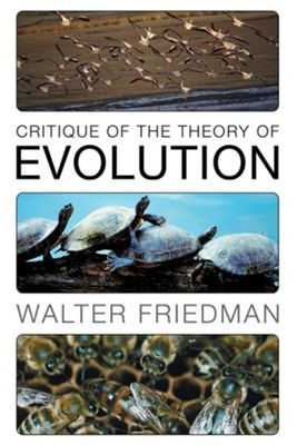 Critique of the Theory of Evolution  -     By: Walter Friedman