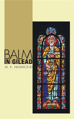 Balm in Gilead  -     By: M.K. Hammond