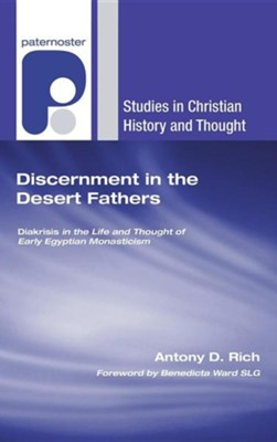 Discernment in the Desert Fathers  -     By: Antony D. Rich