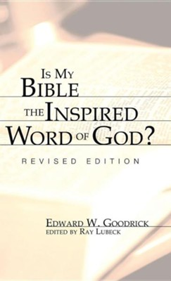 Is My Bible the Inspired Word of God?, Edition 0002  -     Edited By: Ray Lubeck     By: Edward W. Goodrick