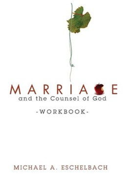 Marriage and the Counsel of God Workbook  -     By: Michael A. Eschelbach