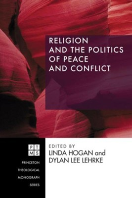 Religion and the Politics of Peace and Conflict  -     Edited By: Linda Hogan, Dylan Lehrke