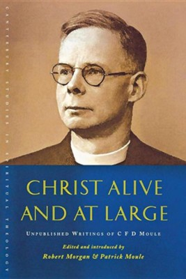 Christ Alive and at Large: The Unpublished Writings of C. F. D. Moule  -     Edited By: Robert Morgan, Graham Stanton     By: Robert Morgan(Eds.) & Graham Stanton(Eds.)