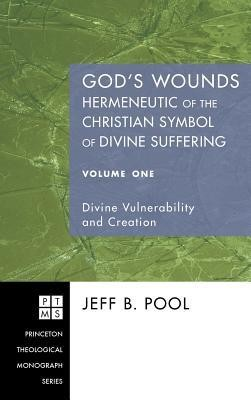God's Wounds: Hermeneutic of the Christian Symbol of Divine Suffering, Volume One  -     By: Jeff B. Pool