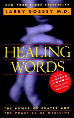 Healing Words: The Power of Prayer & the Practice of  Medicine  -     By: Larry Dossey
