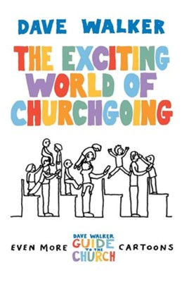 The Exciting World of Churchgoing  -     By: Dave Walker