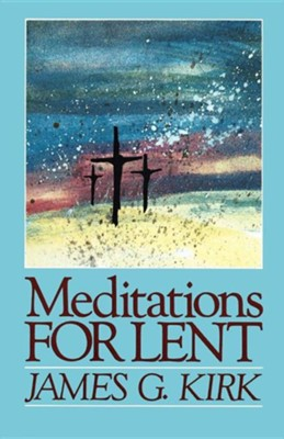 Meditations for Lent  -     By: James G. Kirk