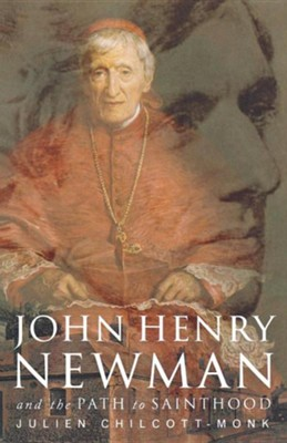 John Henry Newman: The Path to Sainthood  -     By: Julien Chilcott-Monk