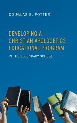 Developing a Christian Apologetics Educational Program  -     By: Douglas E. Potter
