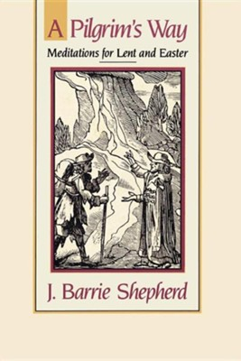 A Pilgrim's Way: Meditations for Lent and Easter  -     By: J. Barrie Shepherd