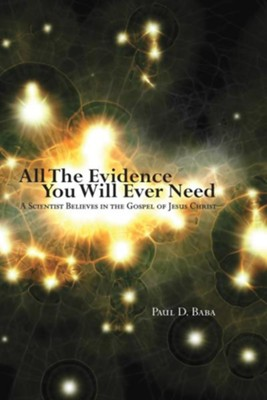 All the Evidence You Will Ever Need  -     By: Paul D. Baba