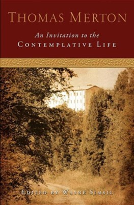 An Invitation to the Contemplative Life  -     Edited By: Wayne Simsic     By: Thomas Merton