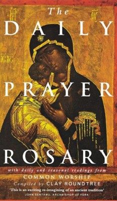 The Daily Prayer Rosary: With Daily and Seasonal Readings from Common Worship  -     By: James Clay Roundtree