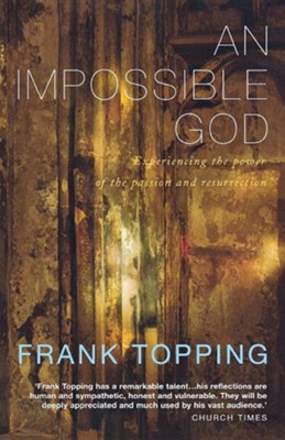 An Impossible God: A Classic Meditation on the Passion  -     By: Frank Topping