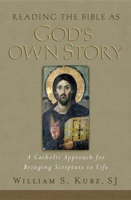 Reading the Bible as God's Own Story: A Catholic Approach for Bringing Scripture to Life  -     By: William S. Kurz