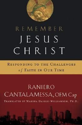 Remember Jesus Christ: Responding to the Challenges of Faith in Our Time  -     By: Raniero Cantalamessa, Marsha Daigle-Williamson
