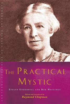 The Practical Mystic: Evelyn Underhill and Her Writings   -     By: Raymond Chapman