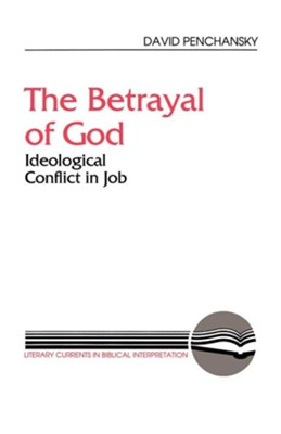 The Betrayal of God: Ideological Conflict in Job  -     By: David Penchansky