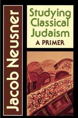 Studying Classical Judaism: A Primer   -     By: Jacob Neusner