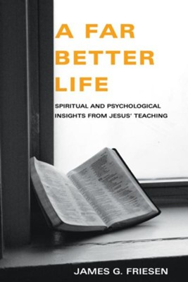 A Far Better Life  -     By: James G. Friesen
