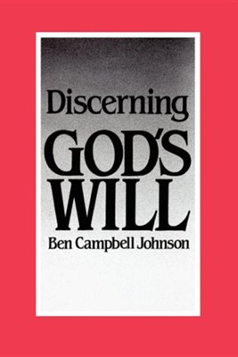 Discerning God's Will  -     By: Ben Campbell Johnson