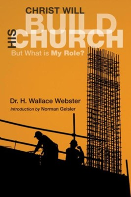 Christ Will Build His Church  -     By: H. Wallace Webster, Norman Geisler