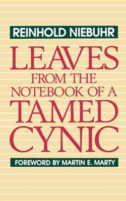 Leaves from the Notebook of a Tamed Cynic Selected Essays and Addresses  -     By: Reinhold Niebuhr
