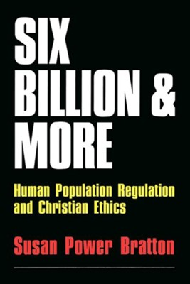 Six Billion and More: Human Population Regulation & Christian Ethics  -     By: Susan Power Bratton