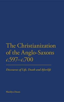 The Christianization of the Anglo-Saxons, 597-700   -     By: Marilyn Dunn
