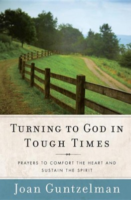 Turning to God in Tough Times: Prayers to Comfort the heart and Sustain the Spirit  -     By: Joan Guntzelman