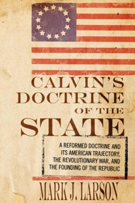Calvin's Doctrine of the State  -     By: Mark J. Larson