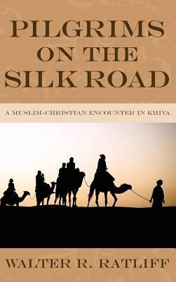 Pilgrims on the Silk Road  -     By: Walter R. Ratliff