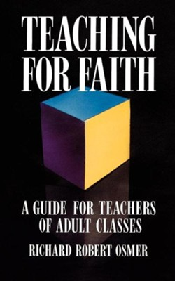Teaching for Faith: A Guide for Teachers of Adult Classes   -     By: Richard Robert Osmer
