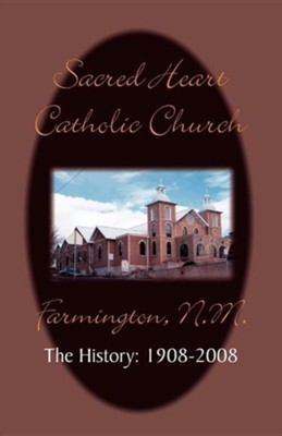 Sacred Heart Parish the History: 1908-2008  -     By: Timothy Farrell