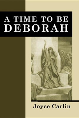 A Time to Be Deborah  -     By: Joyce Carlin