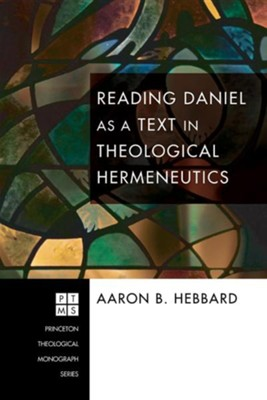 Reading Daniel as a Text in Theological Hermeneutics  -     By: Aaron B. Hebbard