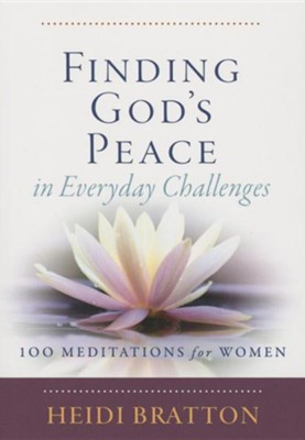 Finding God's Peace in Everyday Challenges: 100 Meditations for Women  -     By: Heidi Bratton