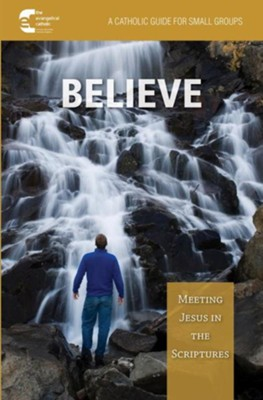 Believe!: Meeting Jesus in Scripture  -     By: The Evangelical Catholic Ministry