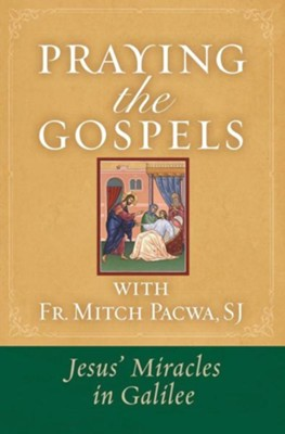 Praying the Gospels with Fr. Mitch Pacwa: Jesus' Miracles in Galilee  -     By: Mitch Pacwa