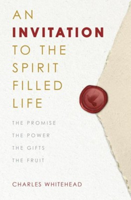 An Invitation to the Spirit-Filled Life: The Promise, the Power, the Gifts, the Fruits  -     By: Charles Whitehead
