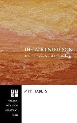 The Anointed Son  -     By: Myk Habets
