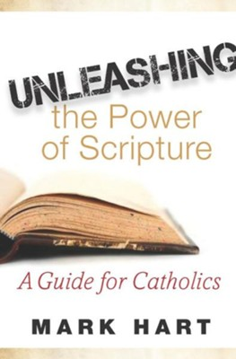 Unleashing the Power of Scripture: A Guide for Catholics  -     By: Mark Hart