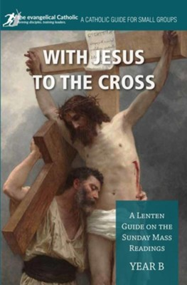 With Jesus to the Cross: Year B: A Lenten Guide on the Sunday Mass Readings  -     By: Evangelical Catholic