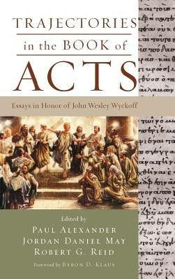 Trajectories in the Book of Acts  -     Edited By: Paul Alexander, Jordan Daniel May, Robert G. Reid