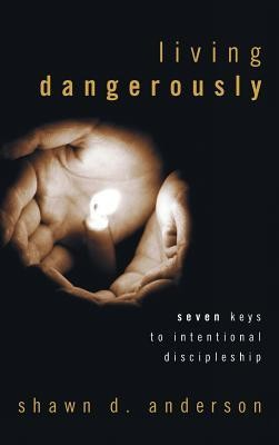Living Dangerously  -     By: Shawn D. Anderson