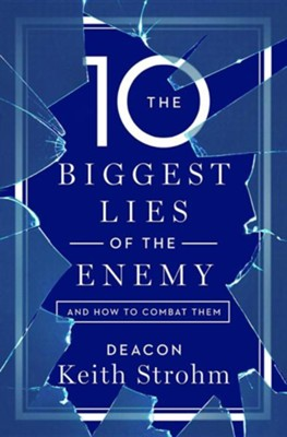 The Ten Biggest Lies of the Enemyand How to Combat Them  -     By: Keith Strohm