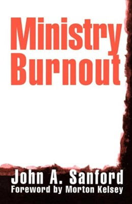 Ministry Burnout   -     By: John A. Sanford