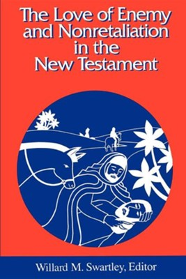 The Love of Enemy and Nonretalitation in the New Testament  -